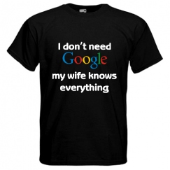 I don't need Google my wife knows every