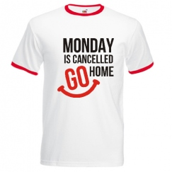 Monday is cancelled go home