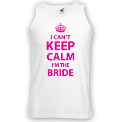 I can't keep calm i'm the bride